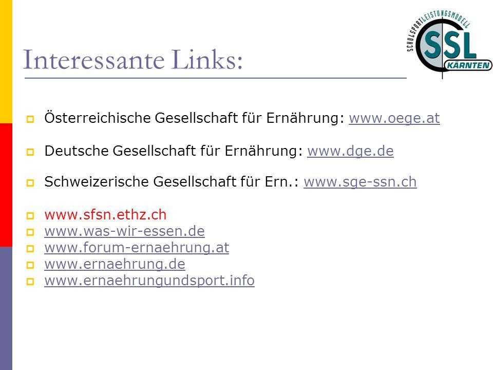 Interessante Links:  Österreichische Gesellschaft für Ernährung: www.oege.atwww.oege.at  Deutsche Gesellschaft für Ernährung: www.dge.dewww.dge.de 