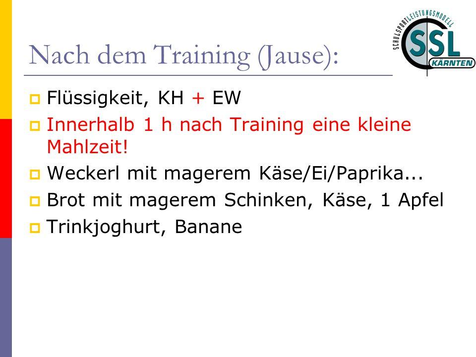 Nach dem Training (Jause):  Flüssigkeit, KH + EW  Innerhalb 1 h nach Training eine kleine Mahlzeit!  Weckerl mit magerem Käse/Ei/Paprika...  Brot