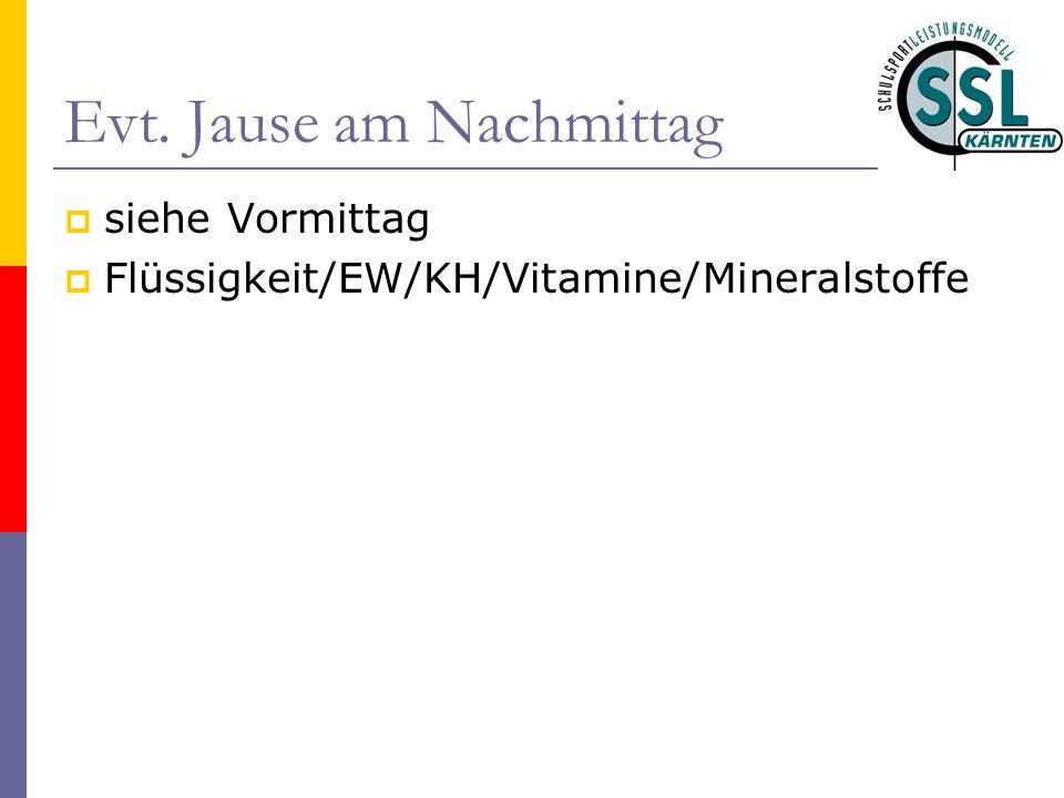 Evt. Jause am Nachmittag  siehe Vormittag  Flüssigkeit/EW/KH/Vitamine/Mineralstoffe