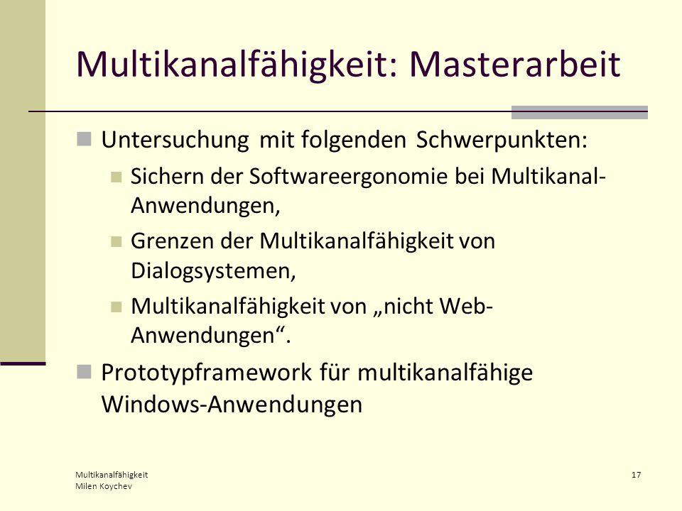 """Multikanalfähigkeit Milen Koychev 17 Multikanalfähigkeit: Masterarbeit Untersuchung mit folgenden Schwerpunkten: Sichern der Softwareergonomie bei Multikanal- Anwendungen, Grenzen der Multikanalfähigkeit von Dialogsystemen, Multikanalfähigkeit von """"nicht Web- Anwendungen ."""