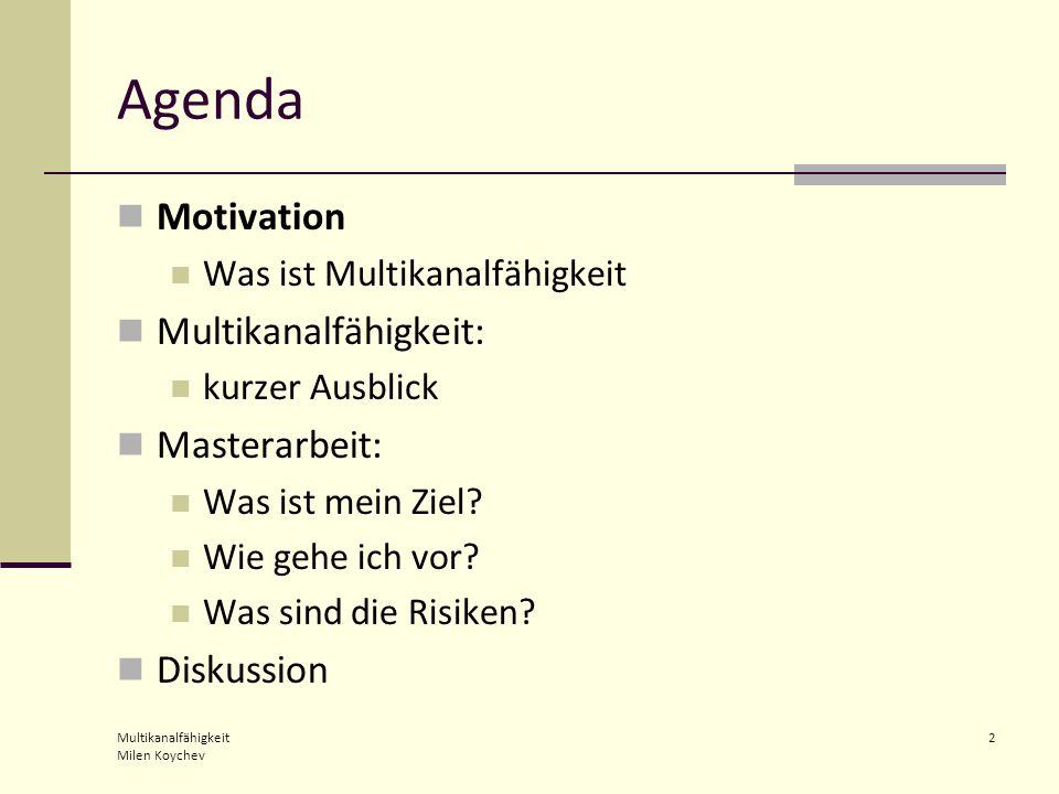 Multikanalfähigkeit Milen Koychev 2 Agenda Motivation Was ist Multikanalfähigkeit Multikanalfähigkeit: kurzer Ausblick Masterarbeit: Was ist mein Ziel.