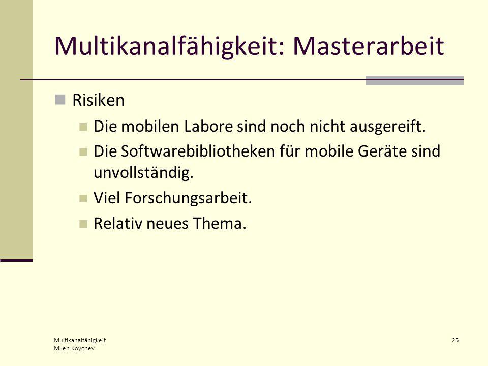 Multikanalfähigkeit Milen Koychev 25 Multikanalfähigkeit: Masterarbeit Risiken Die mobilen Labore sind noch nicht ausgereift.