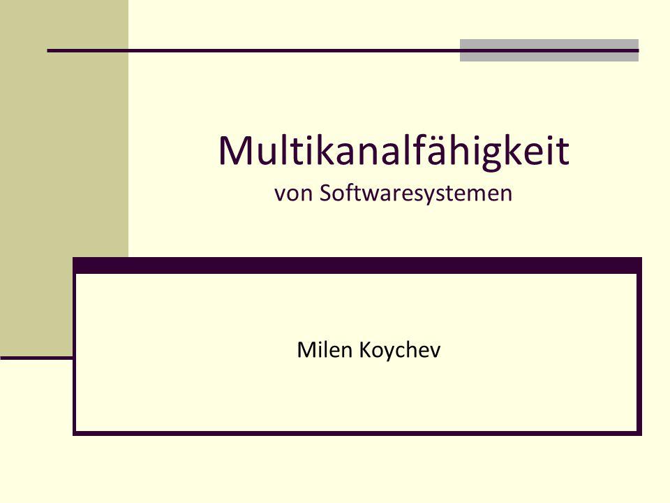 Multikanalfähigkeit von Softwaresystemen Milen Koychev