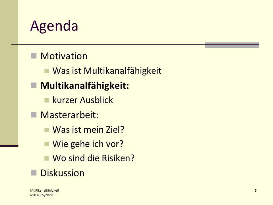 Multikanalfähigkeit Milen Koychev 5 Agenda Motivation Was ist Multikanalfähigkeit Multikanalfähigkeit: kurzer Ausblick Masterarbeit: Was ist mein Ziel.