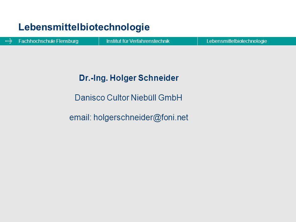 Fachhochschule FlensburgInstitut für VerfahrenstechnikLebensmittelbiotechnologie Dr.-Ing. Holger Schneider Danisco Cultor Niebüll GmbH email: holgersc
