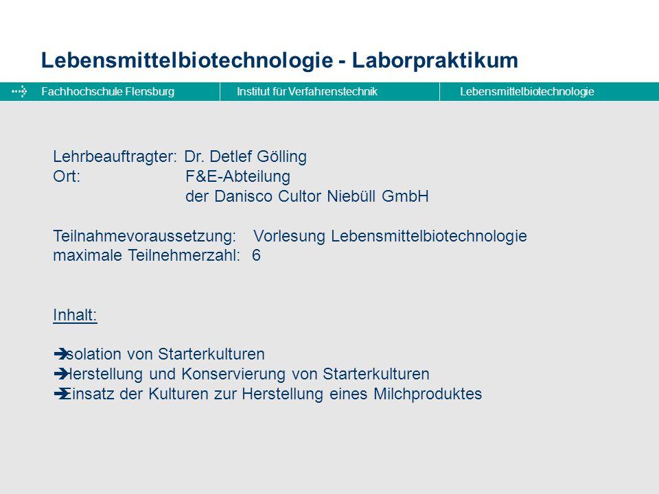 Fachhochschule FlensburgInstitut für VerfahrenstechnikLebensmittelbiotechnologie Lebensmittelbiotechnologie - Laborpraktikum Lehrbeauftragter: Dr. Det