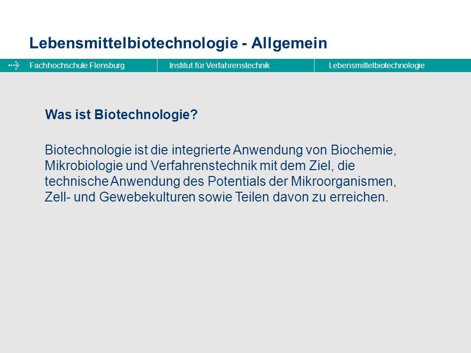 Fachhochschule FlensburgInstitut für VerfahrenstechnikLebensmittelbiotechnologie Lebensmittelbiotechnologie - Allgemein Was ist Lebensmittelbiotechnologie?