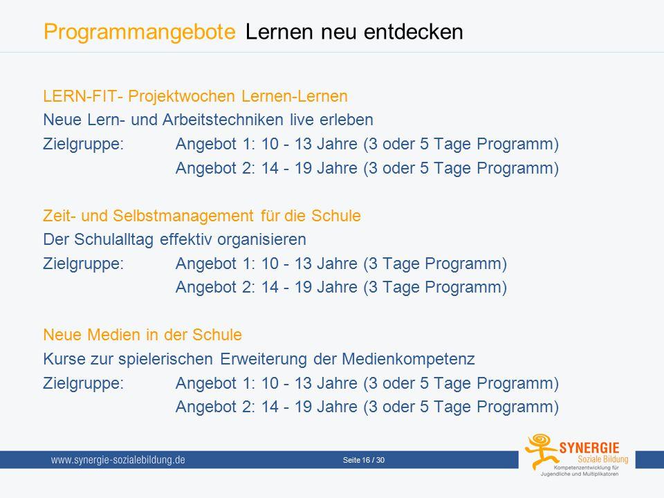 Seite 16 / 30 Programmangebote Lernen neu entdecken LERN-FIT- Projektwochen Lernen-Lernen Neue Lern- und Arbeitstechniken live erleben Zielgruppe: Ang