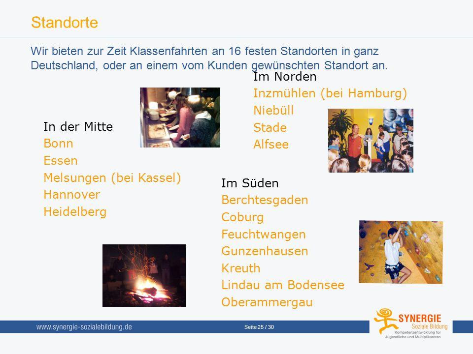 Seite 25 / 30 Standorte Wir bieten zur Zeit Klassenfahrten an 16 festen Standorten in ganz Deutschland, oder an einem vom Kunden gewünschten Standort