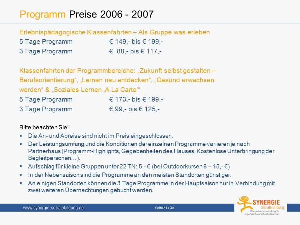 Seite 31 / 30 Programm Preise 2006 - 2007 Erlebnispädagogische Klassenfahrten – Als Gruppe was erleben 5 Tage Programm € 149,- bis € 199,- 3 Tage Prog