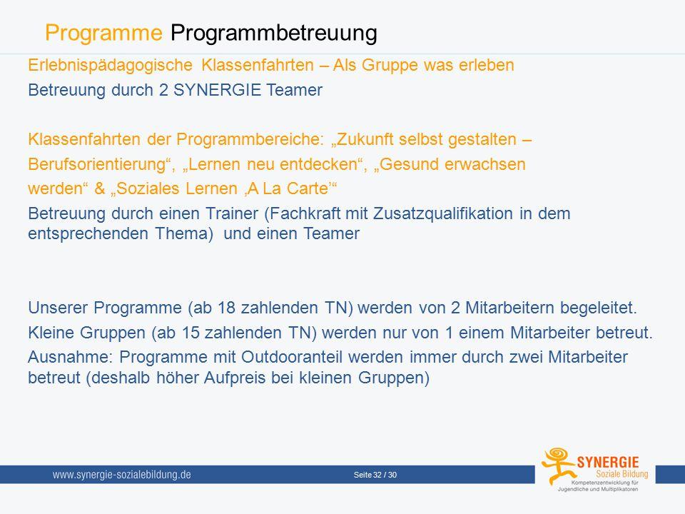 Seite 32 / 30 Programme Programmbetreuung Erlebnispädagogische Klassenfahrten – Als Gruppe was erleben Betreuung durch 2 SYNERGIE Teamer Klassenfahrte