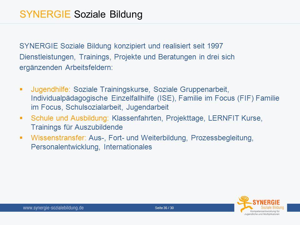 Seite 35 / 30 SYNERGIE Soziale Bildung SYNERGIE Soziale Bildung konzipiert und realisiert seit 1997 Dienstleistungen, Trainings, Projekte und Beratung