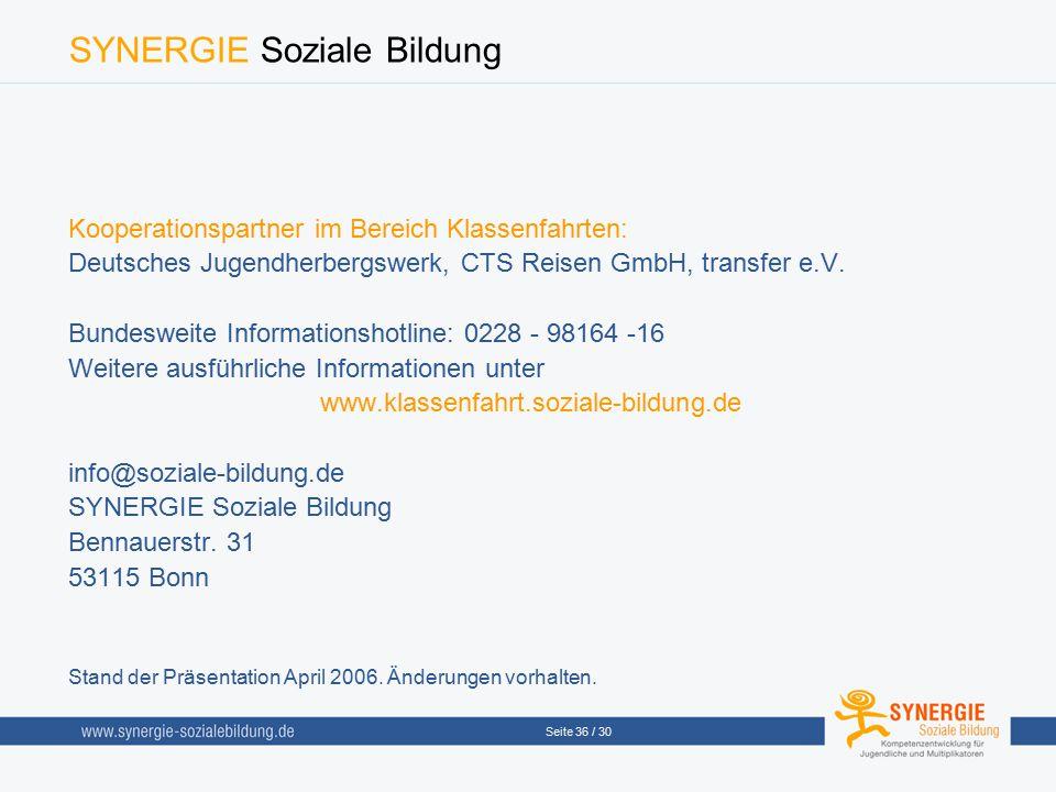 Seite 36 / 30 SYNERGIE Soziale Bildung Kooperationspartner im Bereich Klassenfahrten: Deutsches Jugendherbergswerk, CTS Reisen GmbH, transfer e.V. Bun