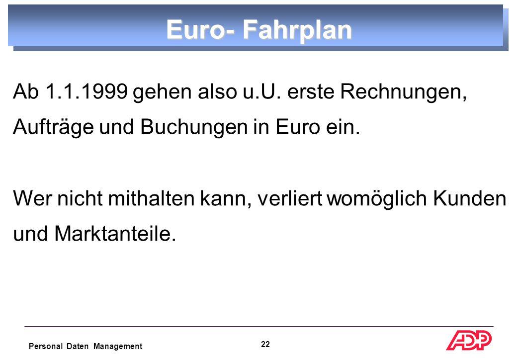 Personal Daten Management 21 Haben die Unternehmen mit den Vorbereitungen zur Währungsunion begonnen.