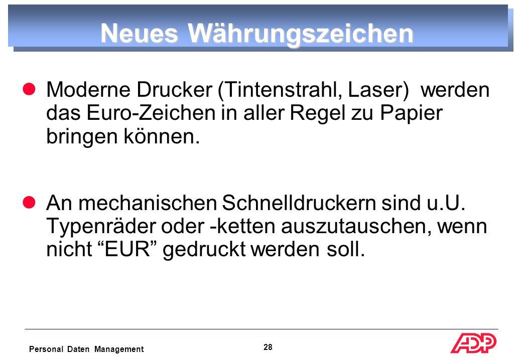 Personal Daten Management 27 Neues Währungszeichen In erster Linie müssen die Codetables und Fonts umgestellt bzw.