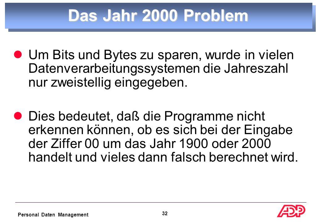 Personal Daten Management 31 Für einige Unternehmen eventuell aber auch ein böses Erwachen, wenn danach so mancher PC oder manche Software nicht richtig funktioniert.