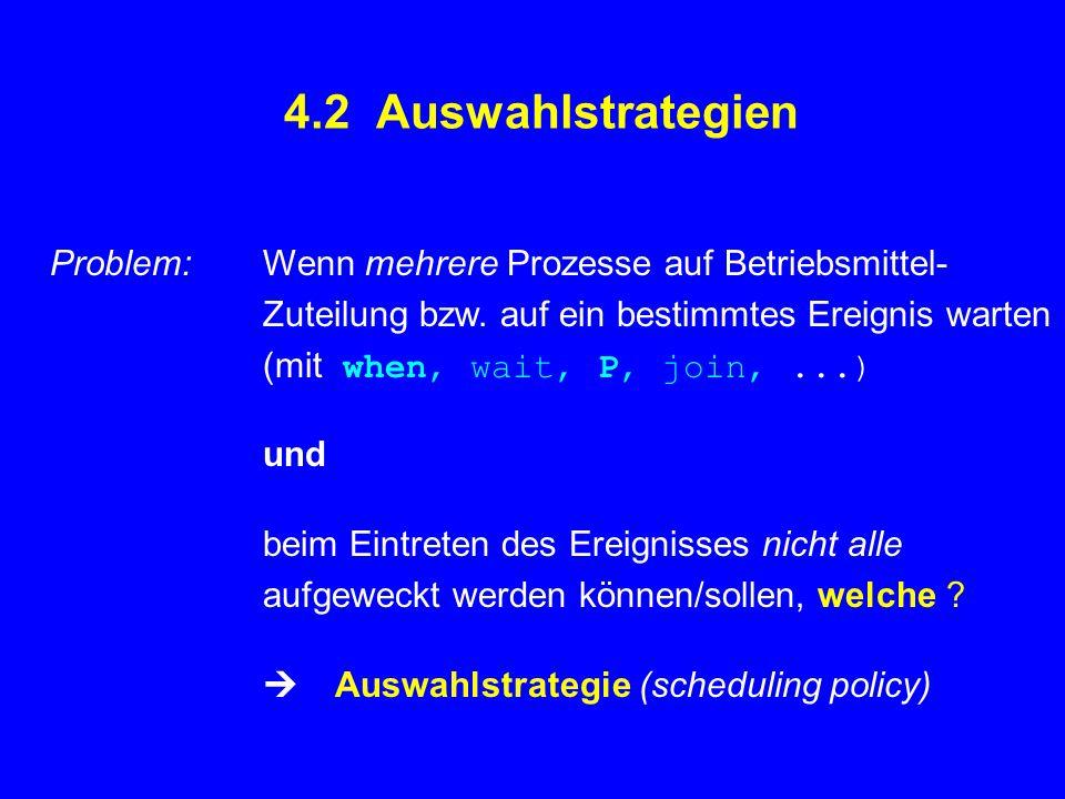 Def.:Eine Auswahlstrategie heißt fair, wenn jedem wartenden Prozeß garantiert ist, daß ihm nicht permanent und systematisch andere Prozesse vorgezogen werden.