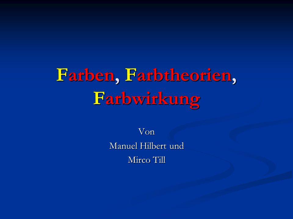 Farben, Farbtheorien, Farbwirkung Von Manuel Hilbert und Mirco Till