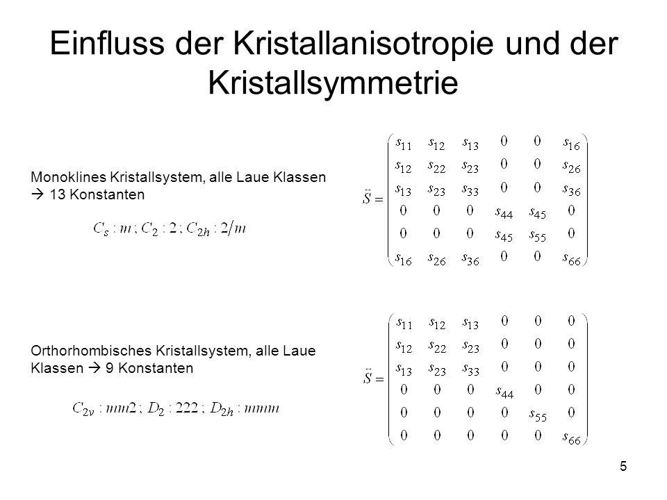 5 Einfluss der Kristallanisotropie und der Kristallsymmetrie Monoklines Kristallsystem, alle Laue Klassen  13 Konstanten Orthorhombisches Kristallsys