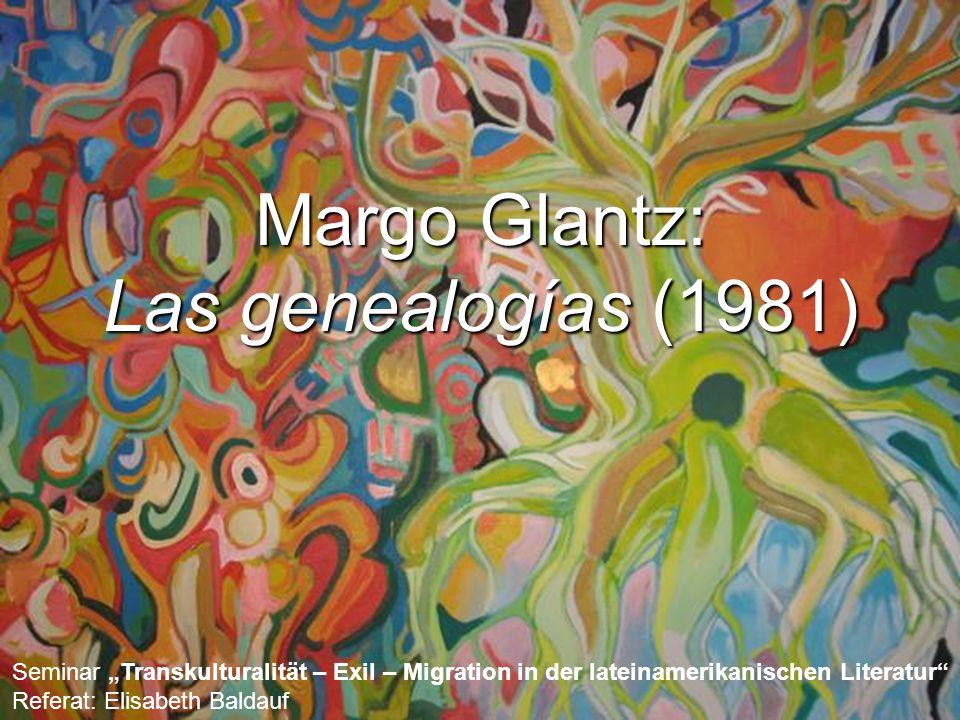 """Margo Glantz: Las genealogías (1981) Seminar """"Transkulturalität – Exil – Migration in der lateinamerikanischen Literatur"""" Referat: Elisabeth Baldauf"""