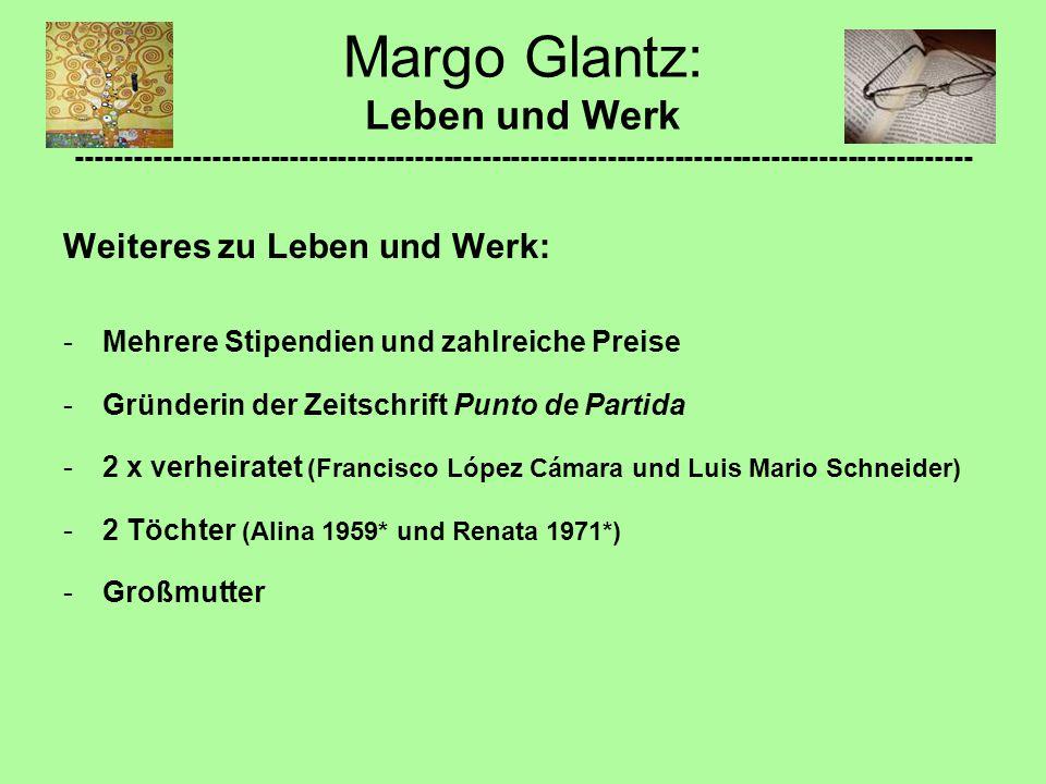 Weiteres zu Leben und Werk: -Mehrere Stipendien und zahlreiche Preise -Gründerin der Zeitschrift Punto de Partida -2 x verheiratet (Francisco López Cámara und Luis Mario Schneider) -2 Töchter (Alina 1959* und Renata 1971*) -Großmutter Margo Glantz: Leben und Werk ---------------------------------------------------------------------------------------------