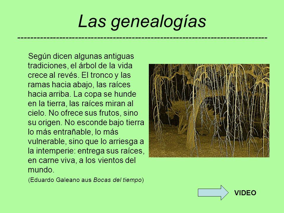 Las genealogías ------------------------------------------------------------------------------- Según dicen algunas antiguas tradiciones, el árbol de la vida crece al revés.