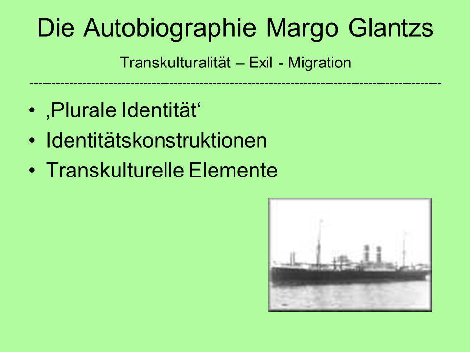 Die Autobiographie Margo Glantzs Transkulturalität – Exil - Migration ----------------------------------------------------------------------------------------------- 'Plurale Identität' Identitätskonstruktionen Transkulturelle Elemente