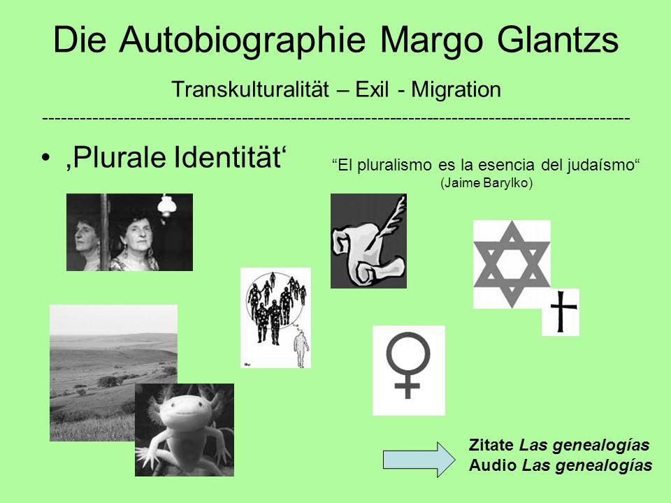 Die Autobiographie Margo Glantzs Transkulturalität – Exil - Migration ----------------------------------------------------------------------------------------------- 'Plurale Identität' Zitate Las genealogías Audio Las genealogías El pluralismo es la esencia del judaísmo (Jaime Barylko)