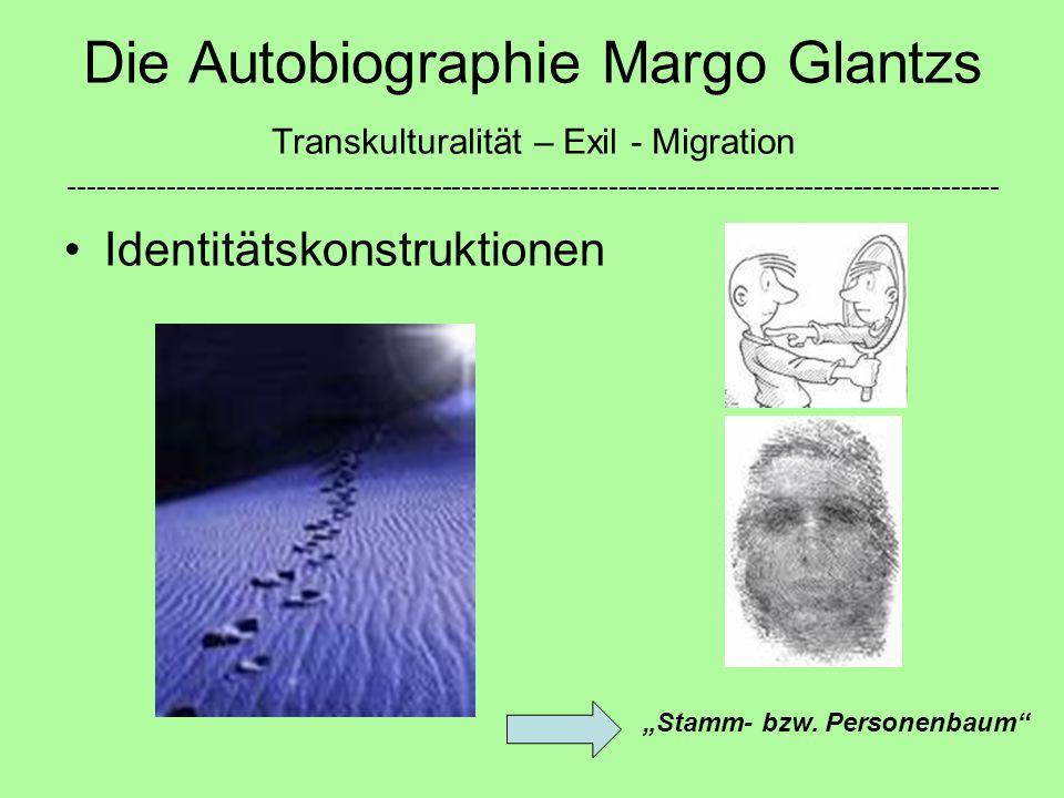 """Die Autobiographie Margo Glantzs Transkulturalität – Exil - Migration ----------------------------------------------------------------------------------------------- Identitätskonstruktionen """"Stamm- bzw."""