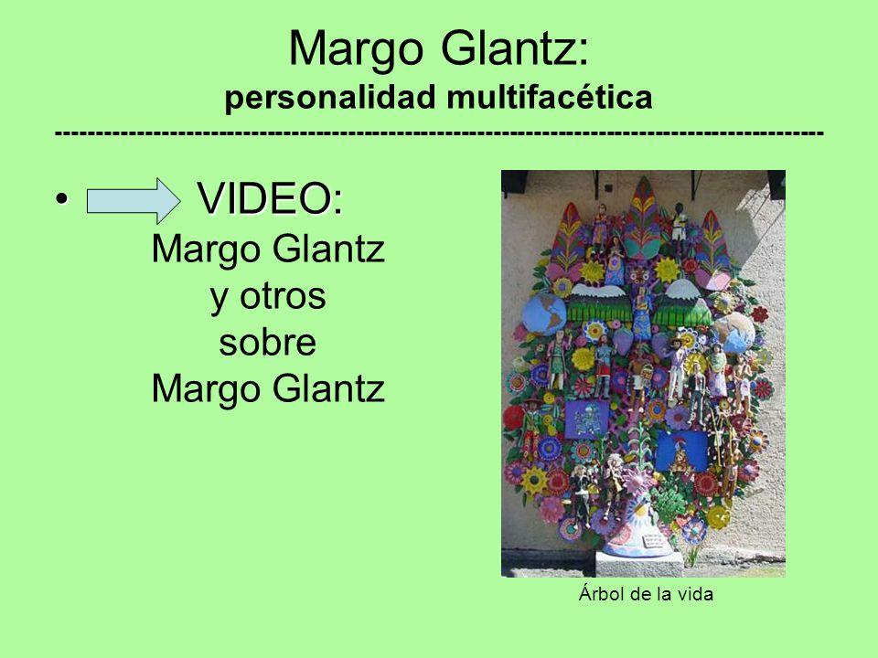 Margo Glantz: personalidad multifacética ----------------------------------------------------------------------------------------------- VIDEO: VIDEO: Margo Glantz y otros sobre Margo Glantz Árbol de la vida