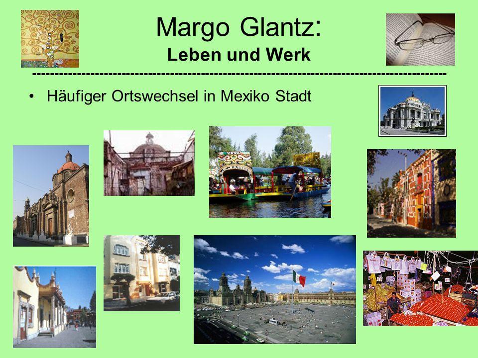 Margo Glantz : Leben und Werk ---------------------------------------------------------------------------------------------- Häufiger Ortswechsel in Mexiko Stadt