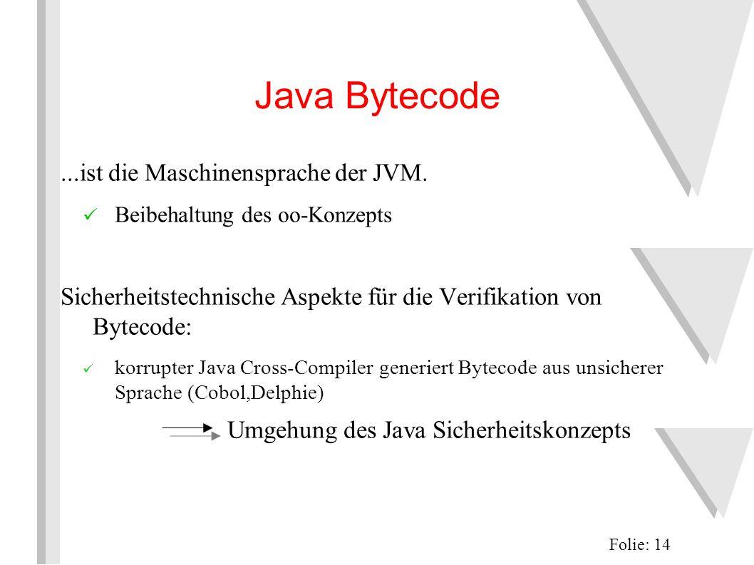Java Bytecode...ist die Maschinensprache der JVM.