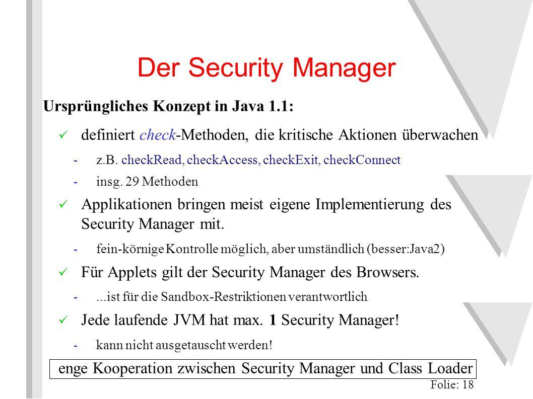 Der Security Manager Ursprüngliches Konzept in Java 1.1: definiert check-Methoden, die kritische Aktionen überwachen - z.B.