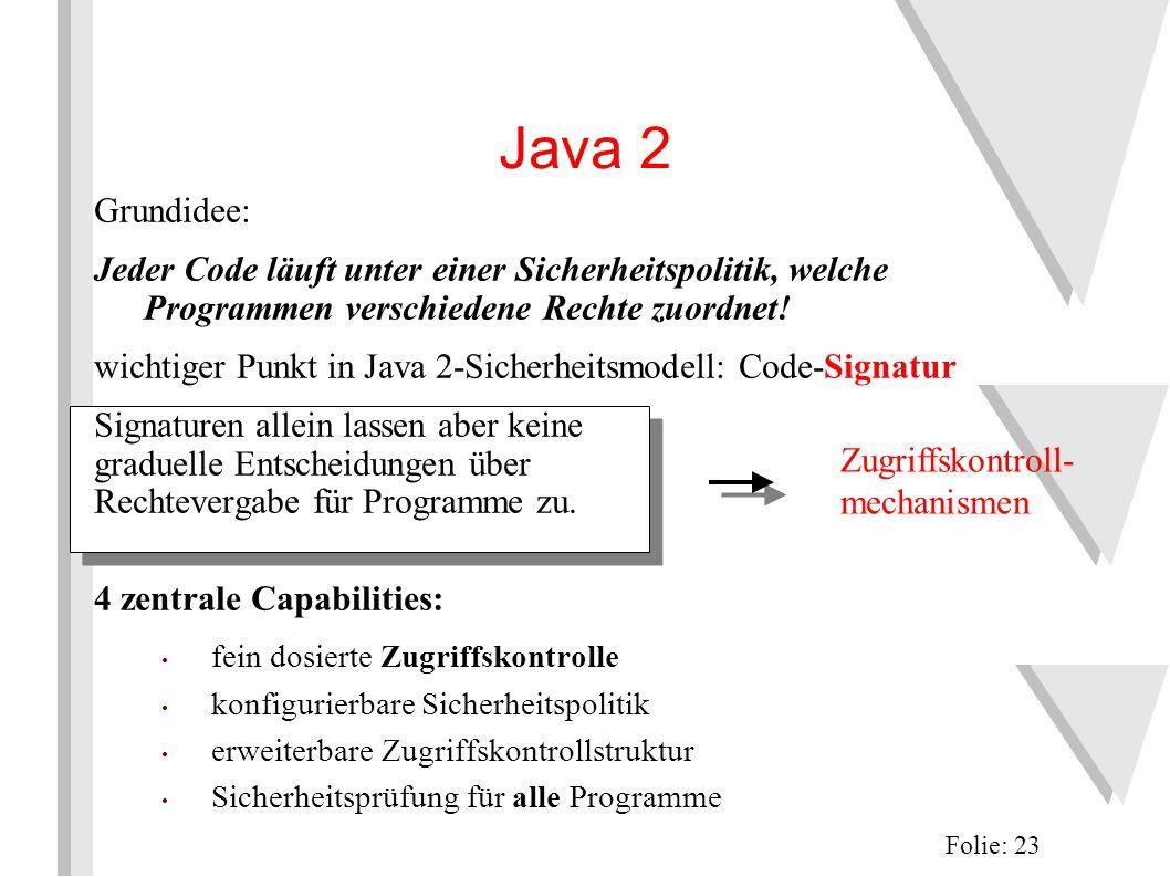 Java 2 Grundidee: Jeder Code läuft unter einer Sicherheitspolitik, welche Programmen verschiedene Rechte zuordnet.