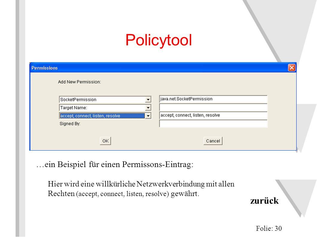 Policytool Folie: 30 zurück …ein Beispiel für einen Permissons-Eintrag: Hier wird eine willkürliche Netzwerkverbindung mit allen Rechten (accept, connect, listen, resolve) gewährt.