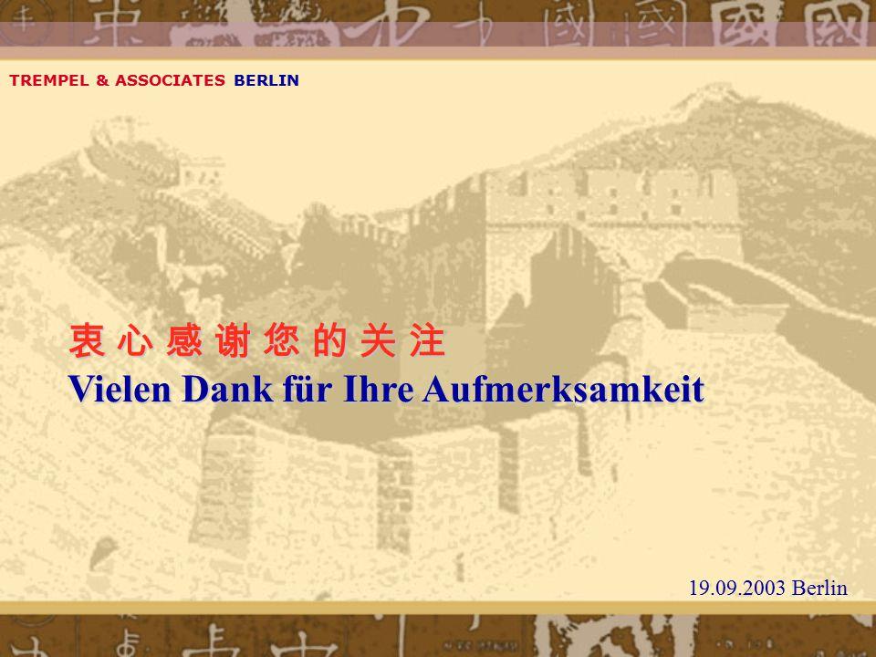 衷 心 感 谢 您 的 关 注 Vielen Dank für Ihre Aufmerksamkeit TREMPEL & ASSOCIATES BERLIN 19.09.2003 Berlin