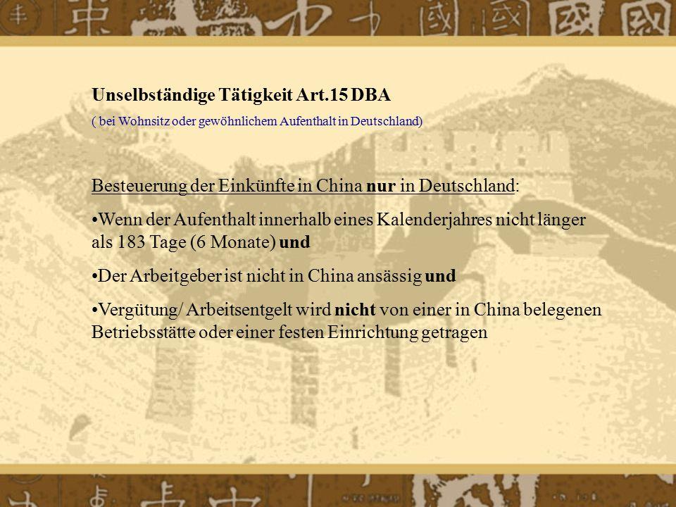 Unselbständige Tätigkeit Art.15 DBA ( bei Wohnsitz oder gewöhnlichem Aufenthalt in Deutschland) Besteuerung der Einkünfte in China nur in Deutschland: