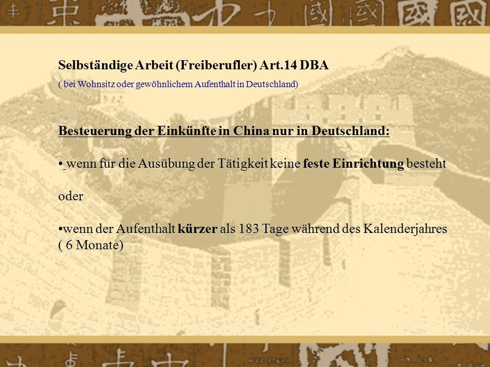 Selbständige Arbeit (Freiberufler) Art.14 DBA ( bei Wohnsitz oder gewöhnlichem Aufenthalt in Deutschland) Besteuerung der Einkünfte in China nur in De