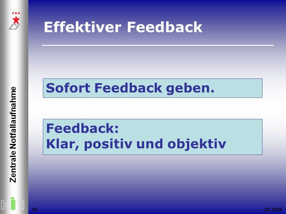 JO 2005 Zentrale Notfallaufnahme 10 Sofort Feedback geben. Feedback: Klar, positiv und objektiv Effektiver Feedback