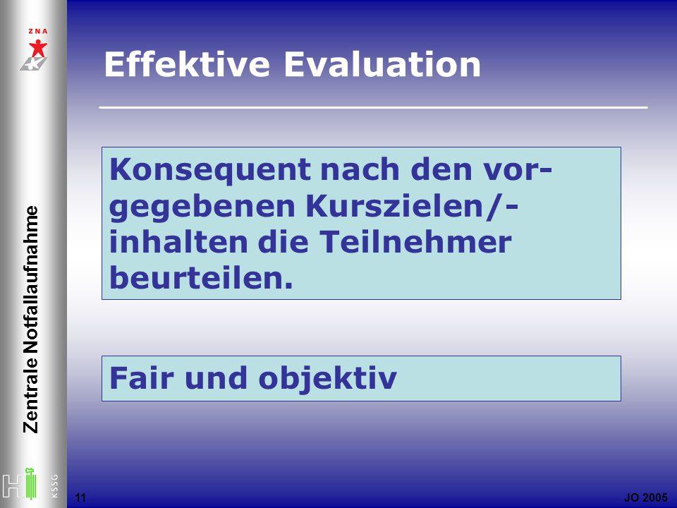 JO 2005 Zentrale Notfallaufnahme 11 Konsequent nach den vor- gegebenen Kurszielen/- inhalten die Teilnehmer beurteilen. Fair und objektiv Effektive Ev