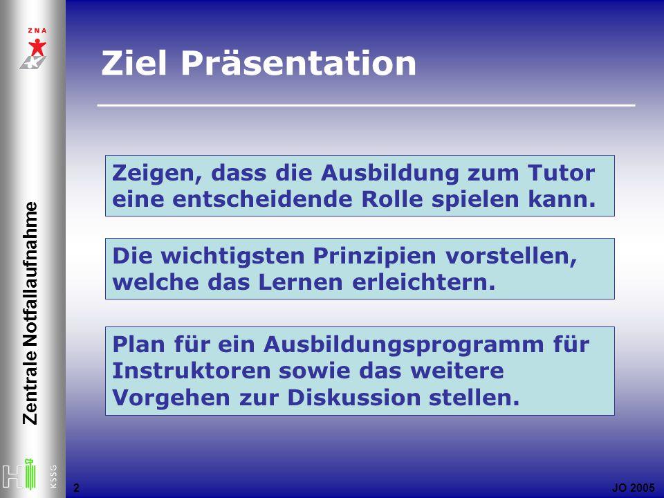 JO 2005 Zentrale Notfallaufnahme 2 Zeigen, dass die Ausbildung zum Tutor eine entscheidende Rolle spielen kann. Die wichtigsten Prinzipien vorstellen,