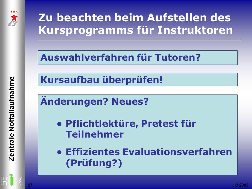 JO 2005 Zentrale Notfallaufnahme 27 Auswahlverfahren für Tutoren? Zu beachten beim Aufstellen des Kursprogramms für Instruktoren Kursaufbau überprüfen
