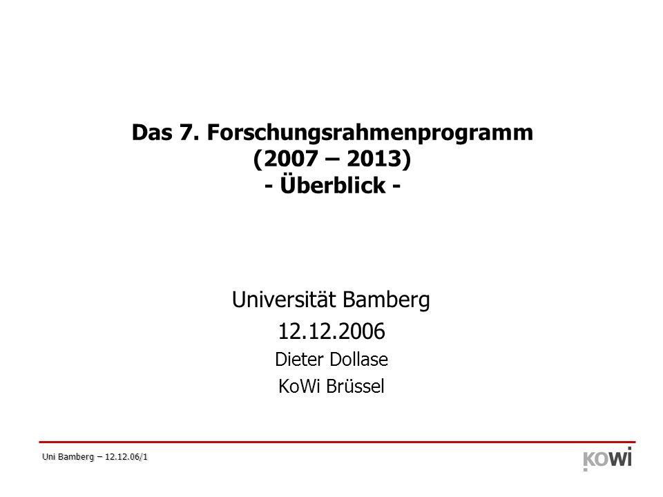 Uni Bamberg – 12.12.06/1 Das 7. Forschungsrahmenprogramm (2007 – 2013) - Überblick - Universität Bamberg 12.12.2006 Dieter Dollase KoWi Brüssel
