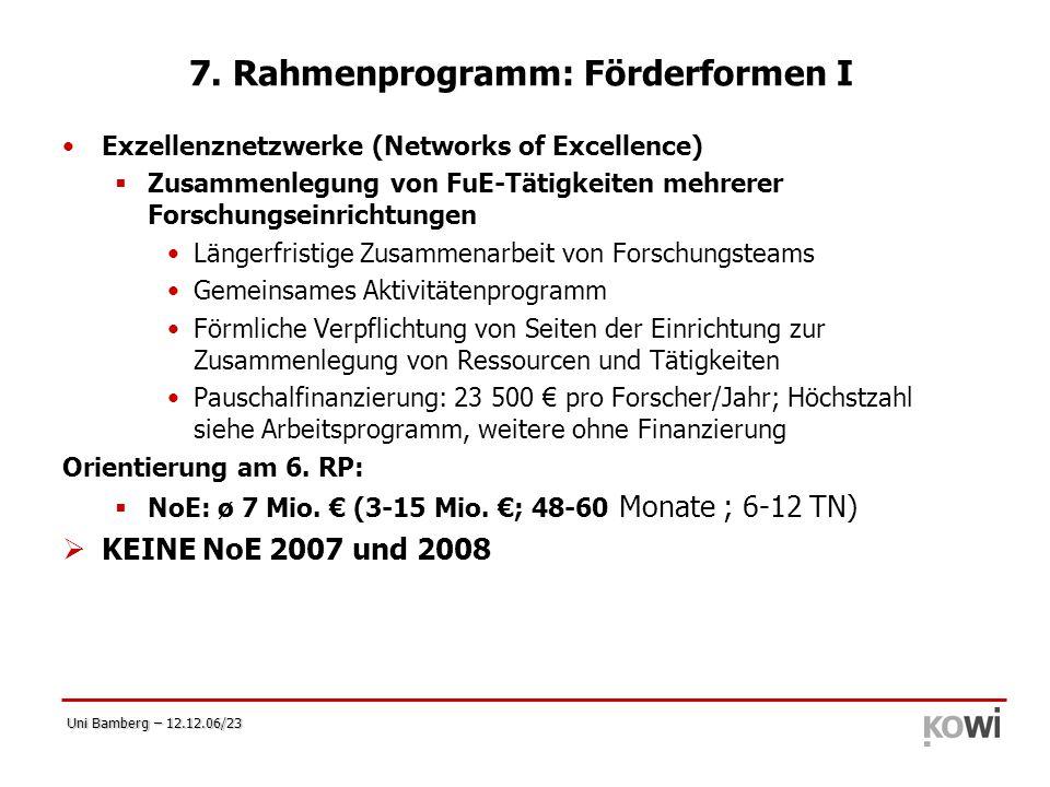 Uni Bamberg – 12.12.06/23 7. Rahmenprogramm: Förderformen I Exzellenznetzwerke (Networks of Excellence)  Zusammenlegung von FuE-Tätigkeiten mehrerer