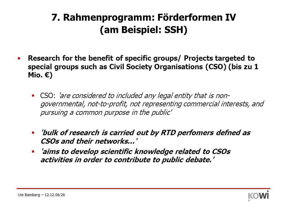 Uni Bamberg – 12.12.06/26 7. Rahmenprogramm: Förderformen IV (am Beispiel: SSH) Research for the benefit of specific groups/ Projects targeted to spec