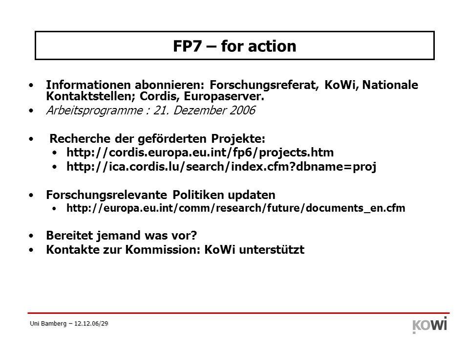 Uni Bamberg – 12.12.06/29 FP7 – for action Informationen abonnieren: Forschungsreferat, KoWi, Nationale Kontaktstellen; Cordis, Europaserver. Arbeitsp