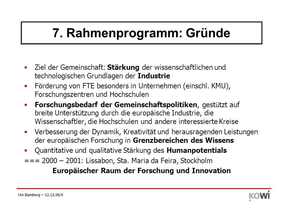 Uni Bamberg – 12.12.06/4 7. Rahmenprogramm: Gründe (1) Ziel der Gemeinschaft: Stärkung der wissenschaftlichen und technologischen Grundlagen der Indus