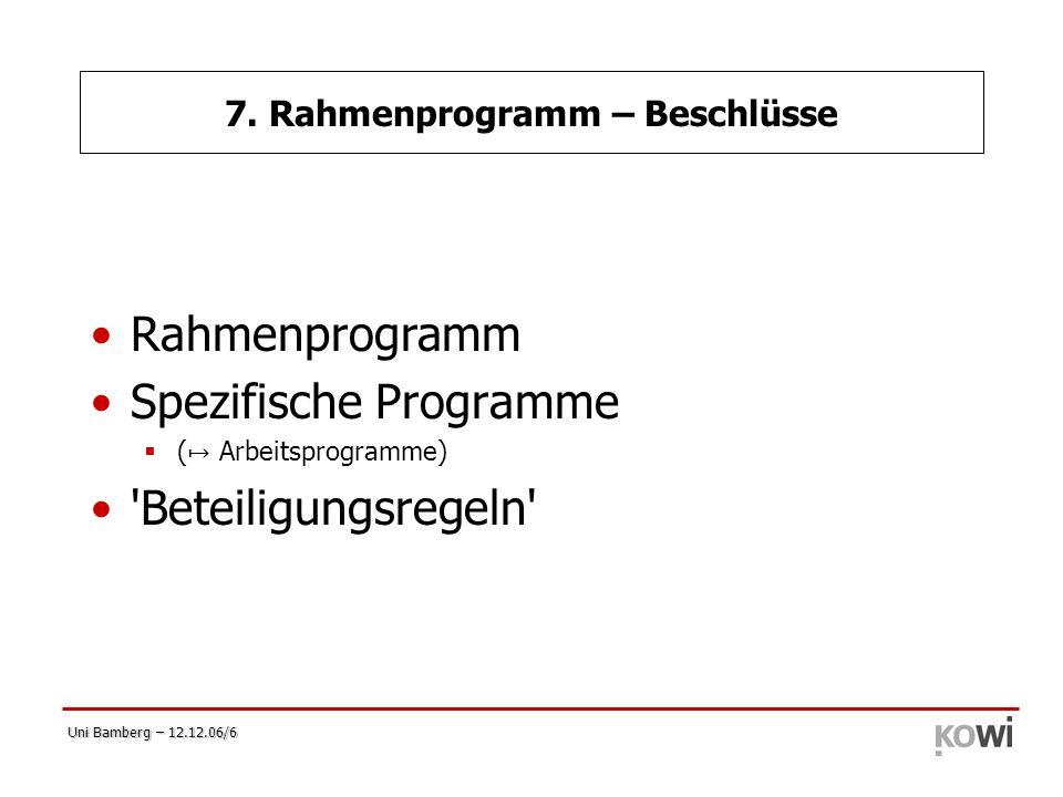 Uni Bamberg – 12.12.06/6 7. Rahmenprogramm – Beschlüsse Rahmenprogramm Spezifische Programme  ( ↦ Arbeitsprogramme) 'Beteiligungsregeln'