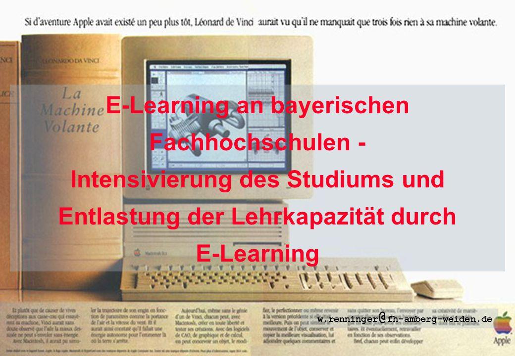 Seite 1 Fachhochschule Amberg-Weiden E-Learning an Hochschulen W. Renninger E-Learning an bayerischen Fachhochschulen - Intensivierung des Studiums un