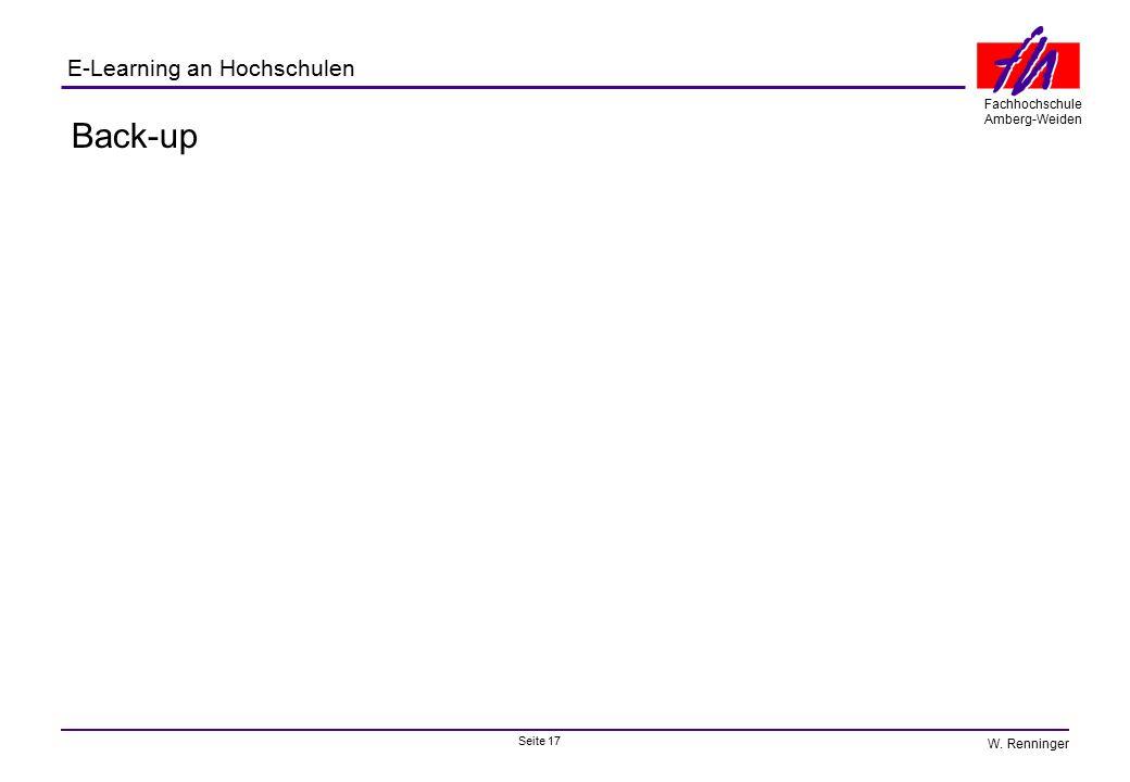 Seite 17 Fachhochschule Amberg-Weiden E-Learning an Hochschulen W. Renninger Back-up